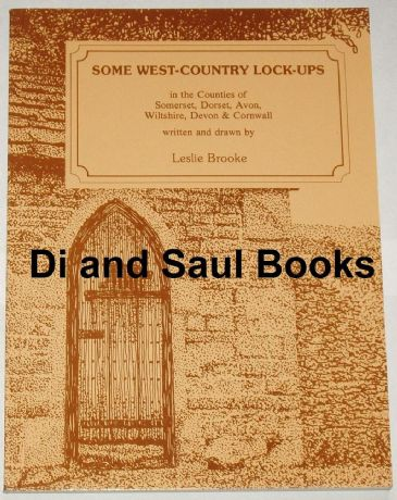 Some West Country Lock-Ups in the Counties of Somerset, Dorset, Avon, Wiltshire, Devon and Cornwall